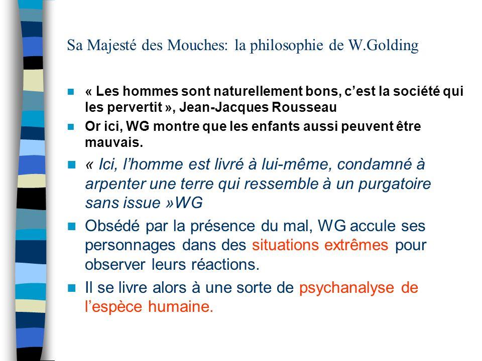 Sa Majesté des Mouches: la philosophie de W.Golding « Les hommes sont naturellement bons, cest la société qui les pervertit », Jean-Jacques Rousseau O