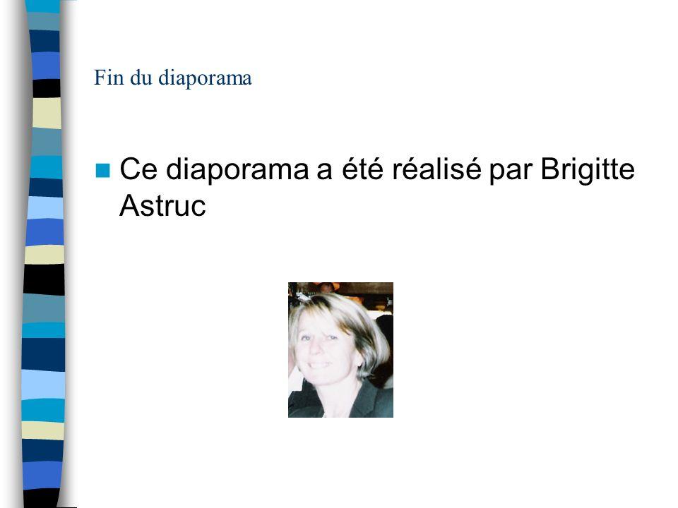 Fin du diaporama Ce diaporama a été réalisé par Brigitte Astruc