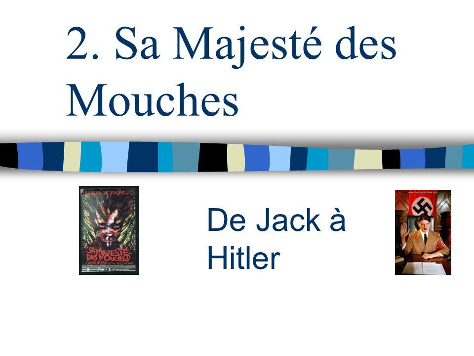 2. Sa Majesté des Mouches De Jack à Hitler