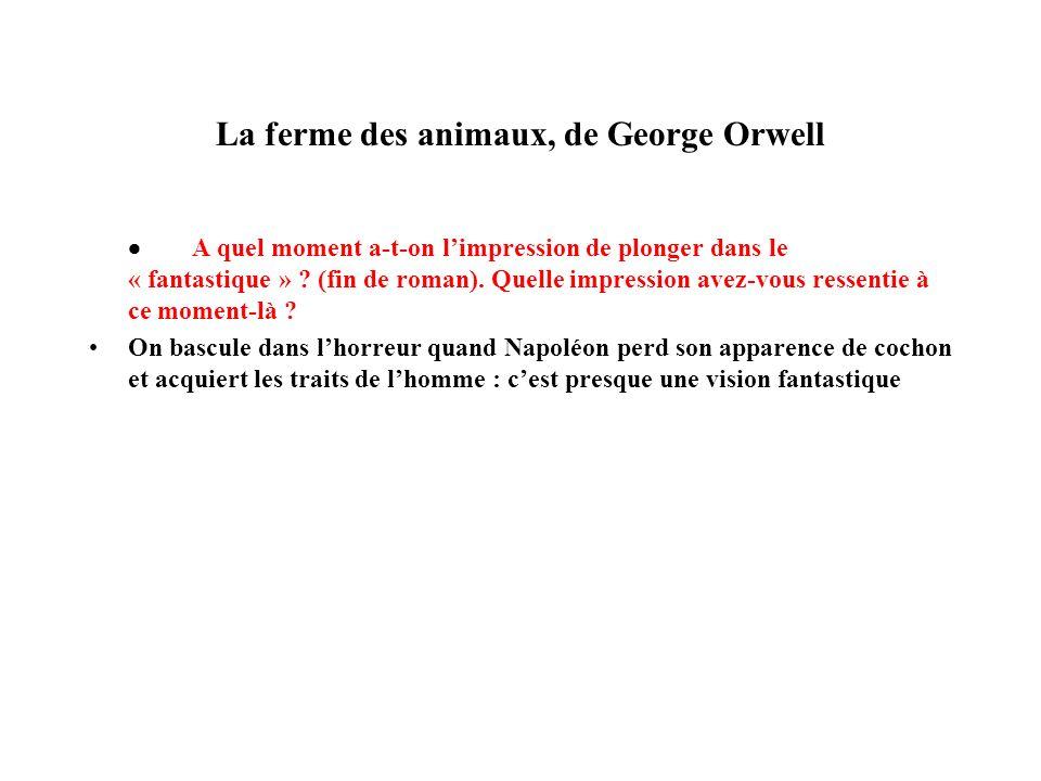 La ferme des animaux, de George Orwell A quel moment a-t-on limpression de plonger dans le « fantastique » ? (fin de roman). Quelle impression avez-vo