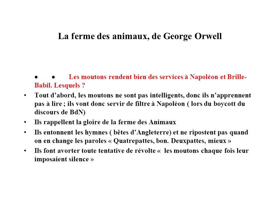 La ferme des animaux, de George Orwell Les moutons rendent bien des services à Napoléon et Brille- Babil. Lesquels ? Tout dabord, les moutons ne sont