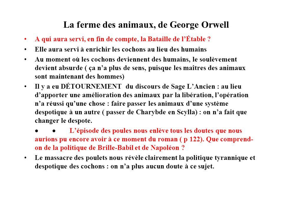 La ferme des animaux, de George Orwell A qui aura servi, en fin de compte, la Bataille de lÉtable ? Elle aura servi à enrichir les cochons au lieu des
