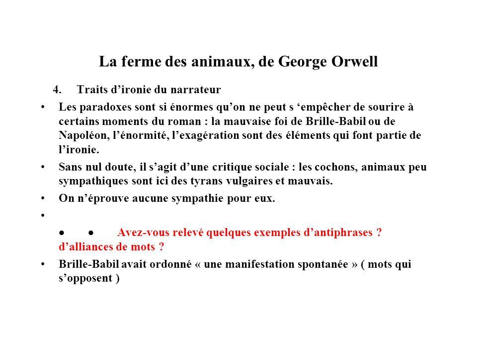 La ferme des animaux, de George Orwell 4. Traits dironie du narrateur Les paradoxes sont si énormes quon ne peut s empêcher de sourire à certains mome