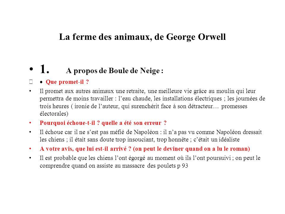 La ferme des animaux, de George Orwell 1. A propos de Boule de Neige : Que promet-il ? Il promet aux autres animaux une retraite, une meilleure vie gr