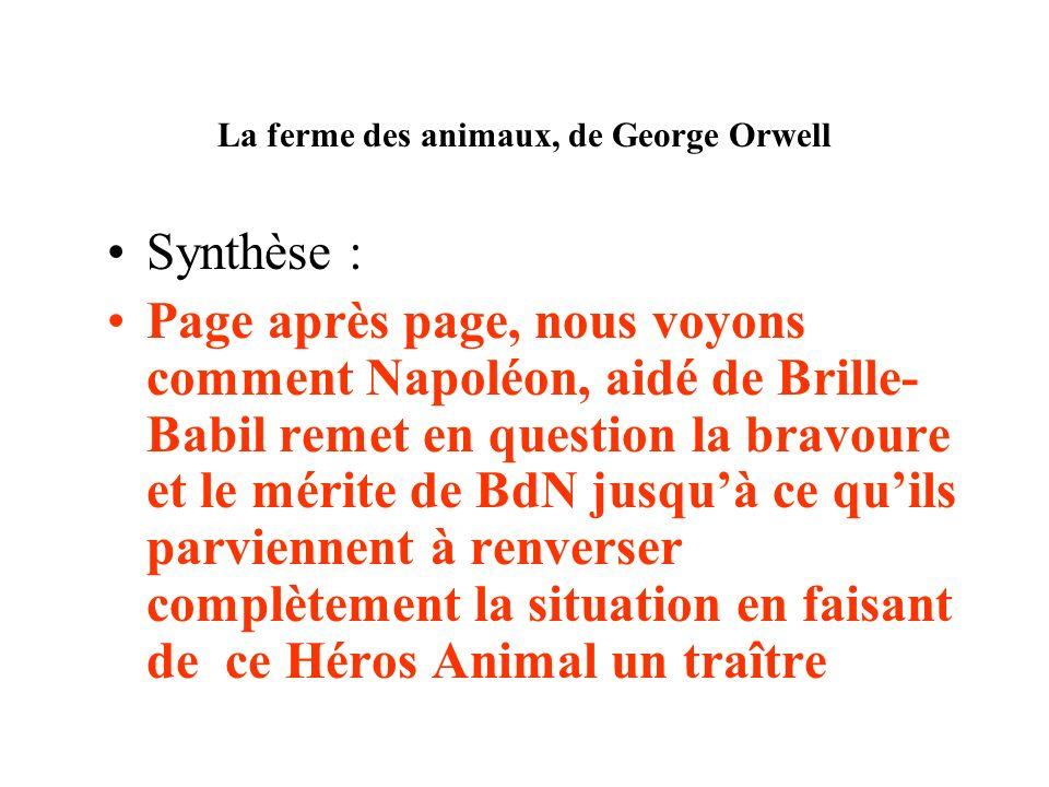 La ferme des animaux, de George Orwell Synthèse : Page après page, nous voyons comment Napoléon, aidé de Brille- Babil remet en question la bravoure e