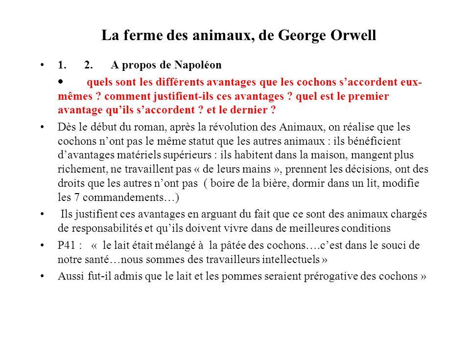 La ferme des animaux, de George Orwell 1. 2. A propos de Napoléon quels sont les différents avantages que les cochons saccordent eux- mêmes ? comment