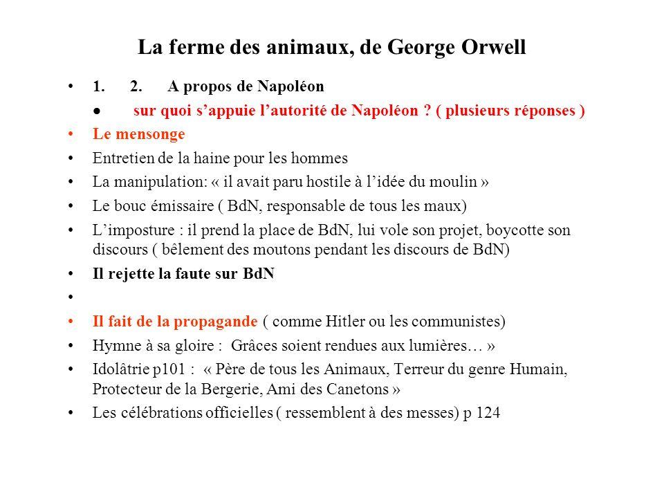 La ferme des animaux, de George Orwell 1. 2. A propos de Napoléon sur quoi sappuie lautorité de Napoléon ? ( plusieurs réponses ) Le mensonge Entretie