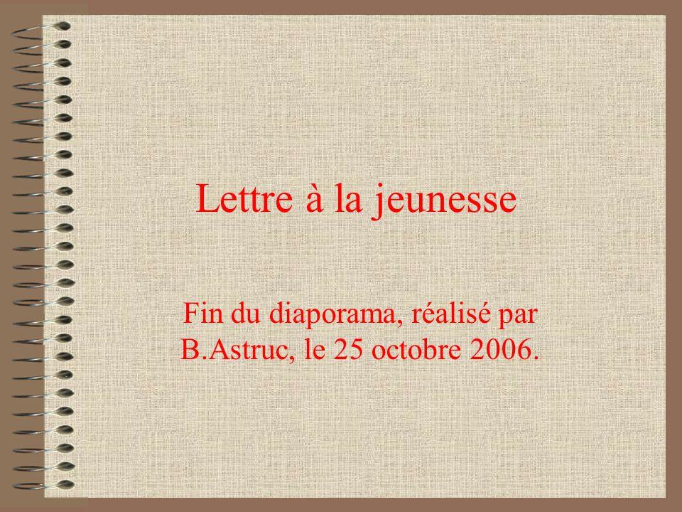 Lettre à la jeunesse Fin du diaporama, réalisé par B.Astruc, le 25 octobre 2006.