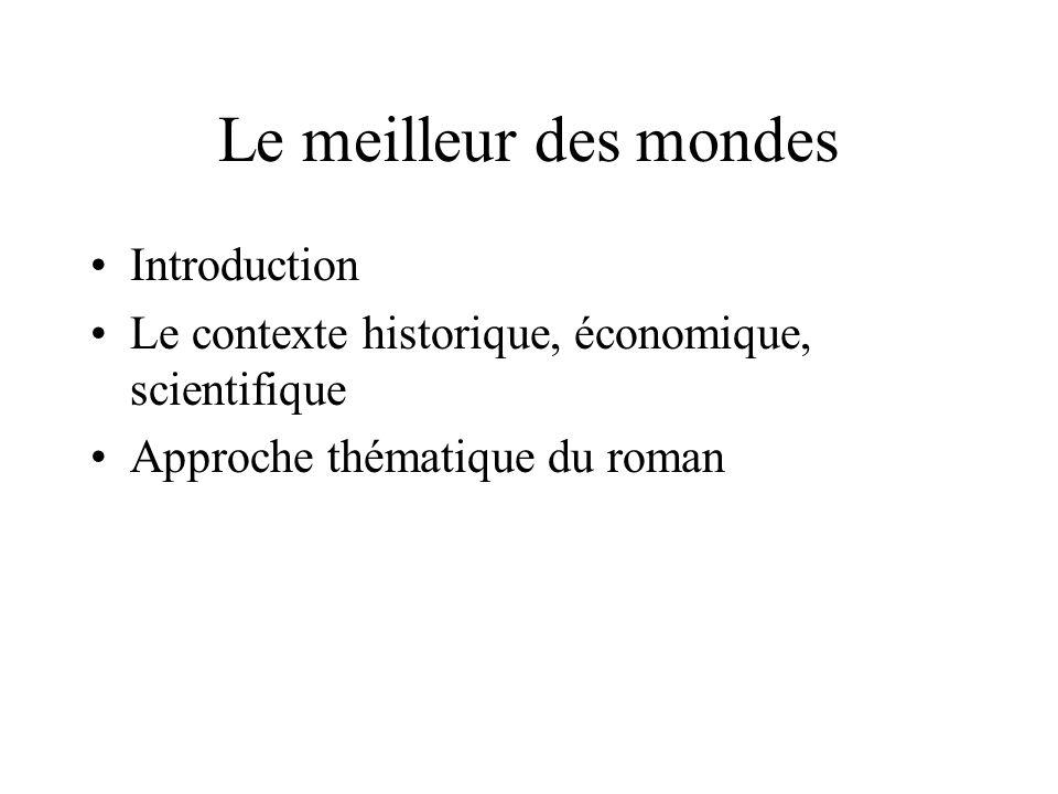 Le meilleur des mondes Introduction Le contexte historique, économique, scientifique Approche thématique du roman