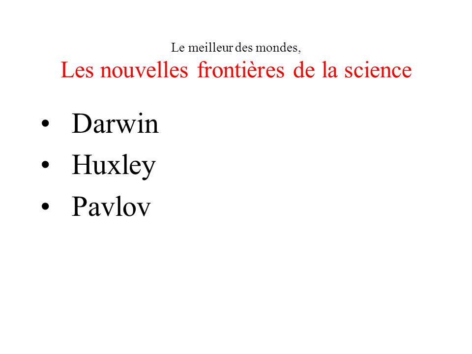 Le meilleur des mondes, Les nouvelles frontières de la science Darwin Huxley Pavlov