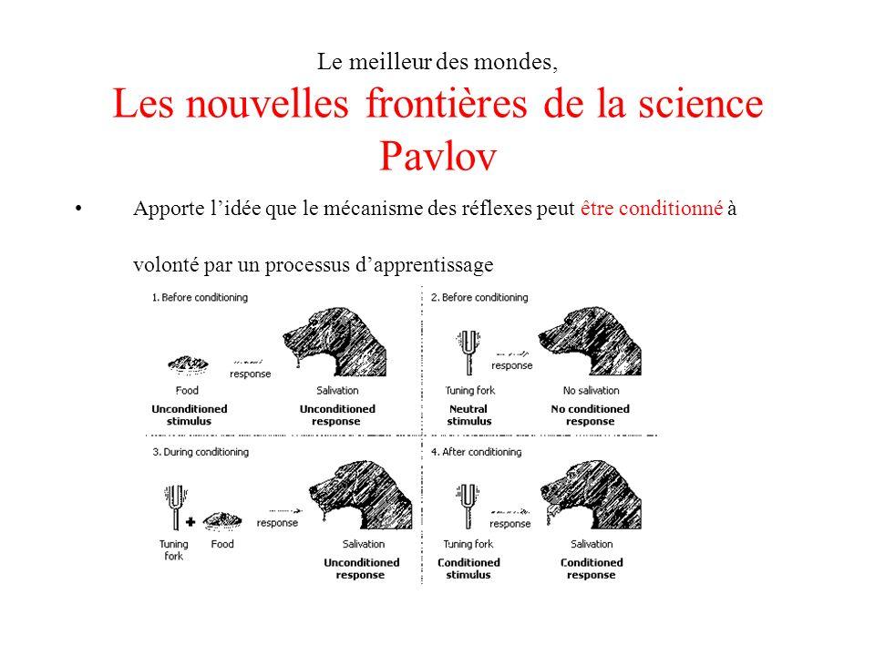 Le meilleur des mondes, Les nouvelles frontières de la science Pavlov Apporte lidée que le mécanisme des réflexes peut être conditionné à volonté par