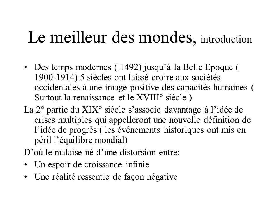 Le meilleur des mondes, introduction Des temps modernes ( 1492) jusquà la Belle Epoque ( 1900-1914) 5 siècles ont laissé croire aux sociétés occidenta