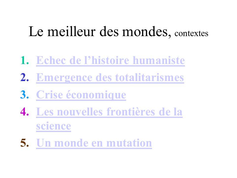 Le meilleur des mondes, contextes 1.Echec de lhistoire humanisteEchec de lhistoire humaniste 2.Emergence des totalitarismesEmergence des totalitarisme