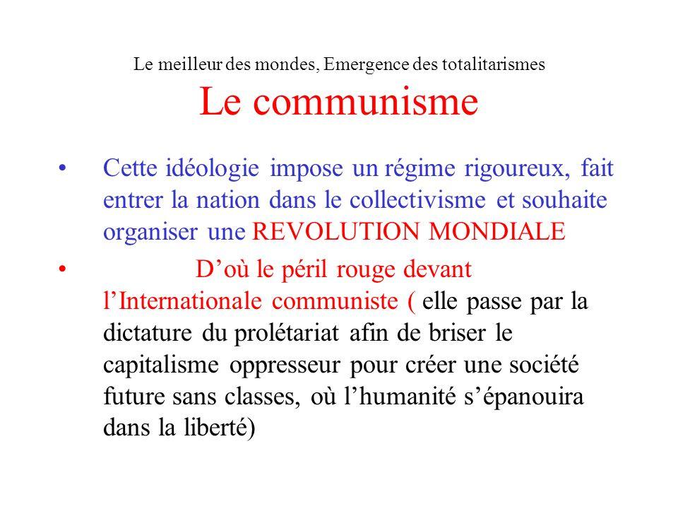 Le meilleur des mondes, Emergence des totalitarismes Le communisme Cette idéologie impose un régime rigoureux, fait entrer la nation dans le collectiv