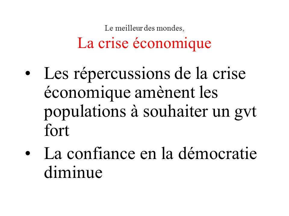 Le meilleur des mondes, La crise économique Les répercussions de la crise économique amènent les populations à souhaiter un gvt fort La confiance en l