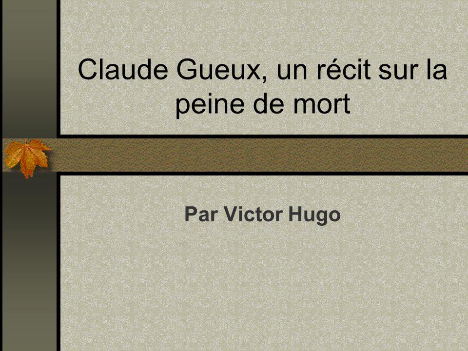 Claude Gueux, contexte historique 1 Auteur : Victor Hugo, âge de 32 ans, déjà notable et néanmoins bouleversé par la répression féroce qui accompagne la révolution connue sous le nom de Les Trois Glorieuses en juillet 1830.