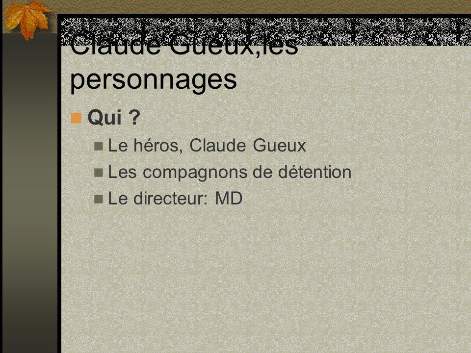 Claude Gueux,les personnages Qui ? Le héros, Claude Gueux Les compagnons de détention Le directeur: MD