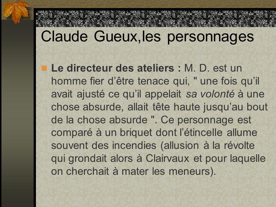 Claude Gueux,les personnages Le directeur des ateliers : M. D. est un homme fier dêtre tenace qui,