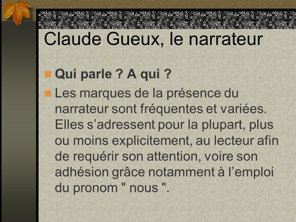 Claude Gueux, le narrateur Qui parle ? A qui ? Les marques de la présence du narrateur sont fréquentes et variées. Elles sadressent pour la plupart, p