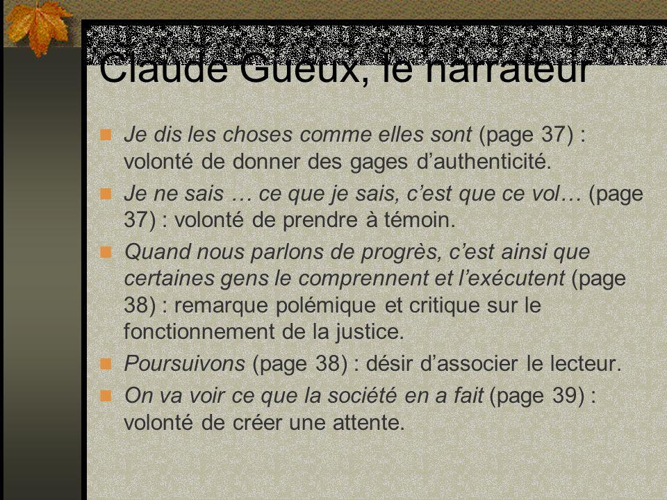 Claude Gueux, le narrateur Je dis les choses comme elles sont (page 37) : volonté de donner des gages dauthenticité. Je ne sais … ce que je sais, cest