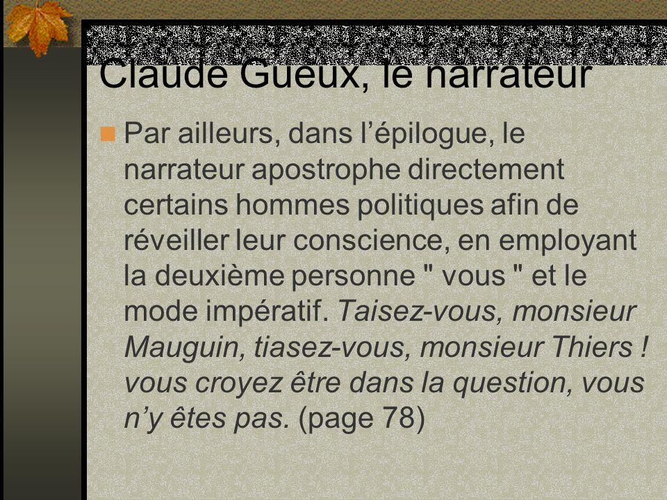 Claude Gueux, le narrateur Par ailleurs, dans lépilogue, le narrateur apostrophe directement certains hommes politiques afin de réveiller leur conscie