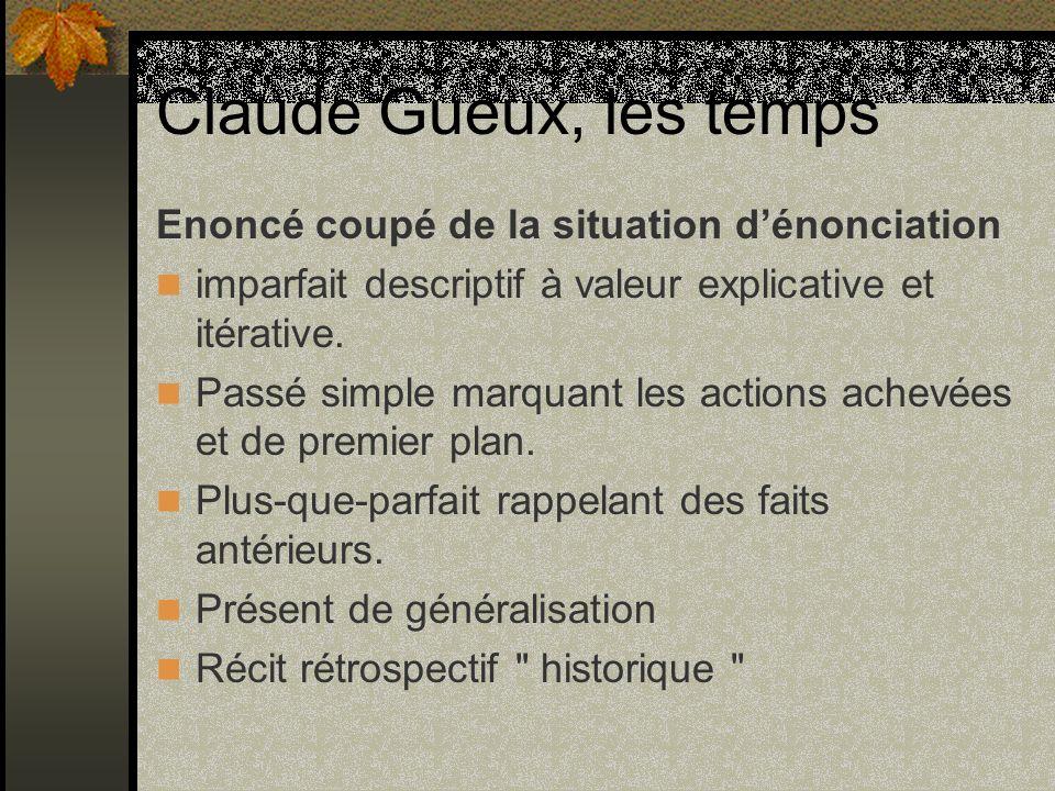 Claude Gueux, les temps Enoncé coupé de la situation dénonciation imparfait descriptif à valeur explicative et itérative. Passé simple marquant les ac