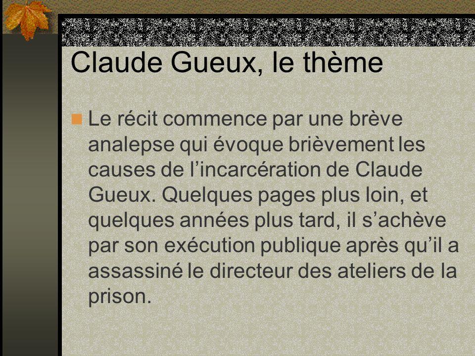 Claude Gueux, le thème Le récit commence par une brève analepse qui évoque brièvement les causes de lincarcération de Claude Gueux. Quelques pages plu