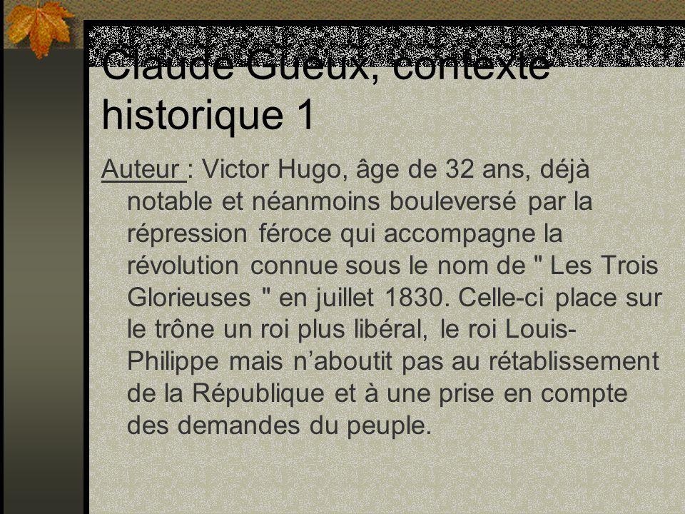 Claude Gueux, contexte historique 1 Auteur : Victor Hugo, âge de 32 ans, déjà notable et néanmoins bouleversé par la répression féroce qui accompagne