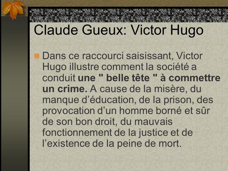 Claude Gueux: Victor Hugo Dans ce raccourci saisissant, Victor Hugo illustre comment la société a conduit une