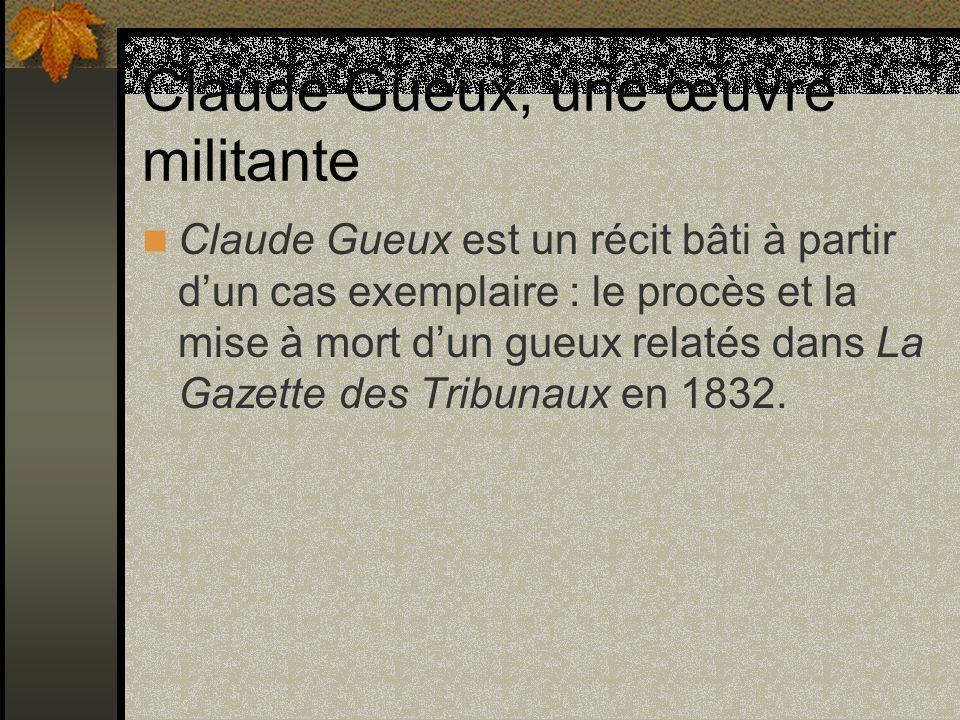 Claude Gueux, une œuvre militante Claude Gueux est un récit bâti à partir dun cas exemplaire : le procès et la mise à mort dun gueux relatés dans La G