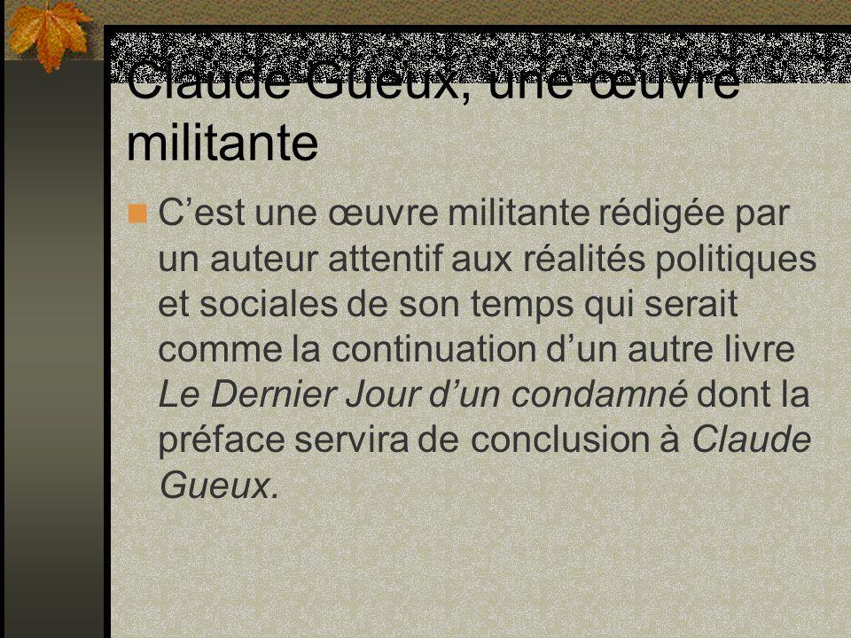 Claude Gueux, une œuvre militante Cest une œuvre militante rédigée par un auteur attentif aux réalités politiques et sociales de son temps qui serait