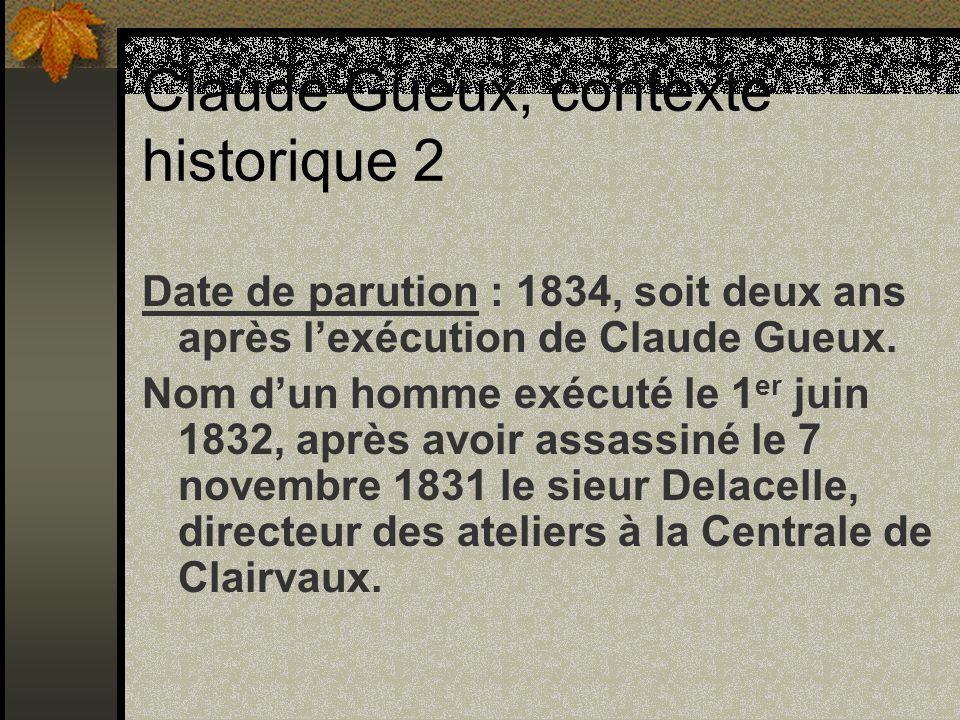 Claude Gueux, contexte historique 2 Date de parution : 1834, soit deux ans après lexécution de Claude Gueux. Nom dun homme exécuté le 1 er juin 1832,