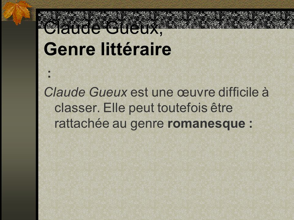 Claude Gueux, Genre littéraire : Claude Gueux est une œuvre difficile à classer. Elle peut toutefois être rattachée au genre romanesque :