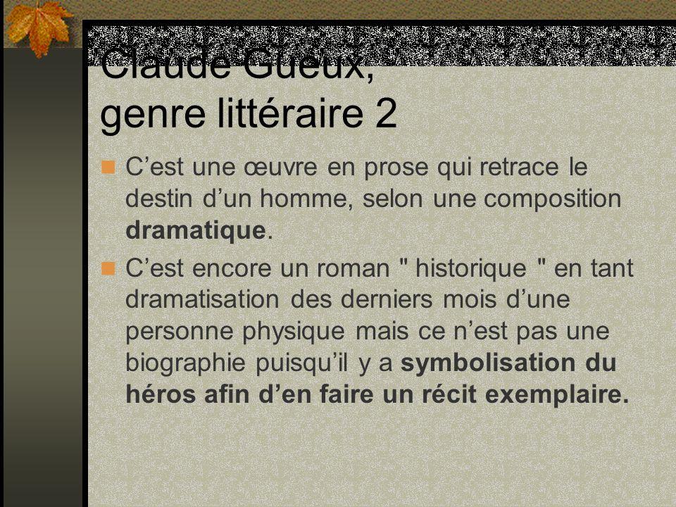 Claude Gueux, genre littéraire 2 Cest une œuvre en prose qui retrace le destin dun homme, selon une composition dramatique. Cest encore un roman