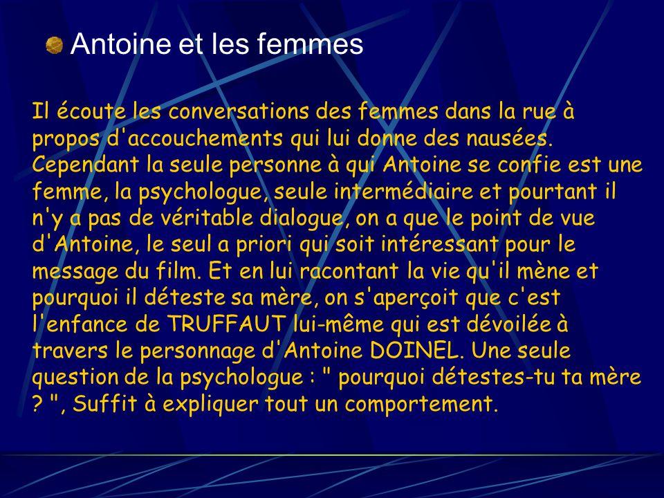 Antoine et les femmes Il écoute les conversations des femmes dans la rue à propos d'accouchements qui lui donne des nausées. Cependant la seule person