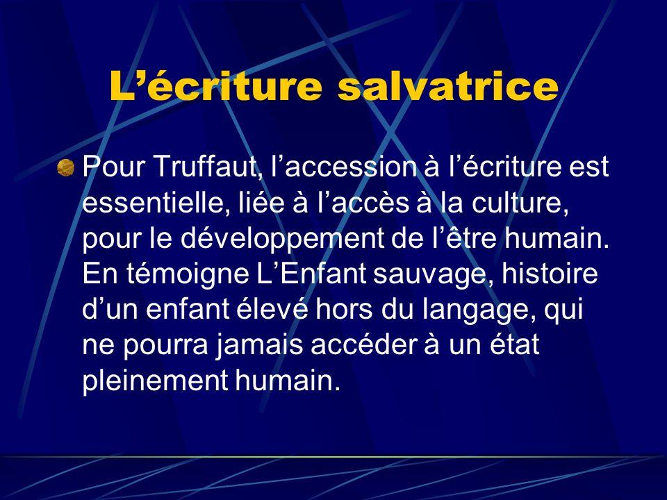 Lécriture salvatrice Pour Truffaut, laccession à lécriture est essentielle, liée à laccès à la culture, pour le développement de lêtre humain. En témo