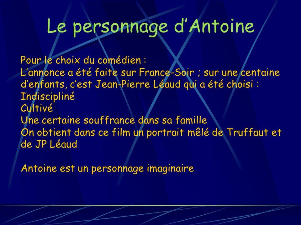 Le personnage dAntoine Pour le choix du comédien : Lannonce a été faite sur France-Soir ; sur une centaine denfants, cest Jean-Pierre Léaud qui a été