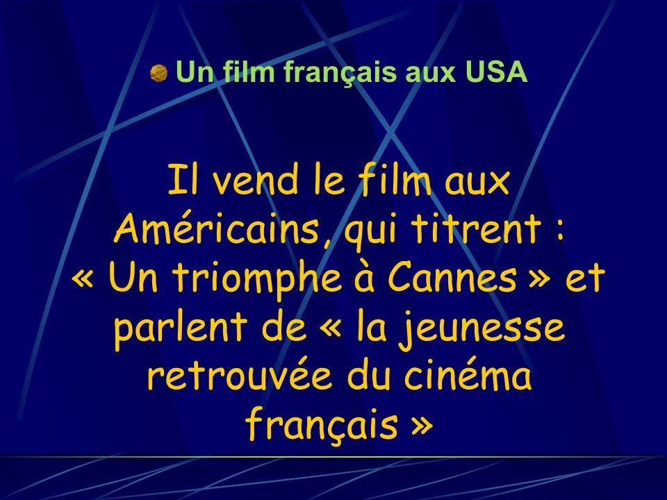 Il vend le film aux Américains, qui titrent : « Un triomphe à Cannes » et parlent de « la jeunesse retrouvée du cinéma français » Un film français aux