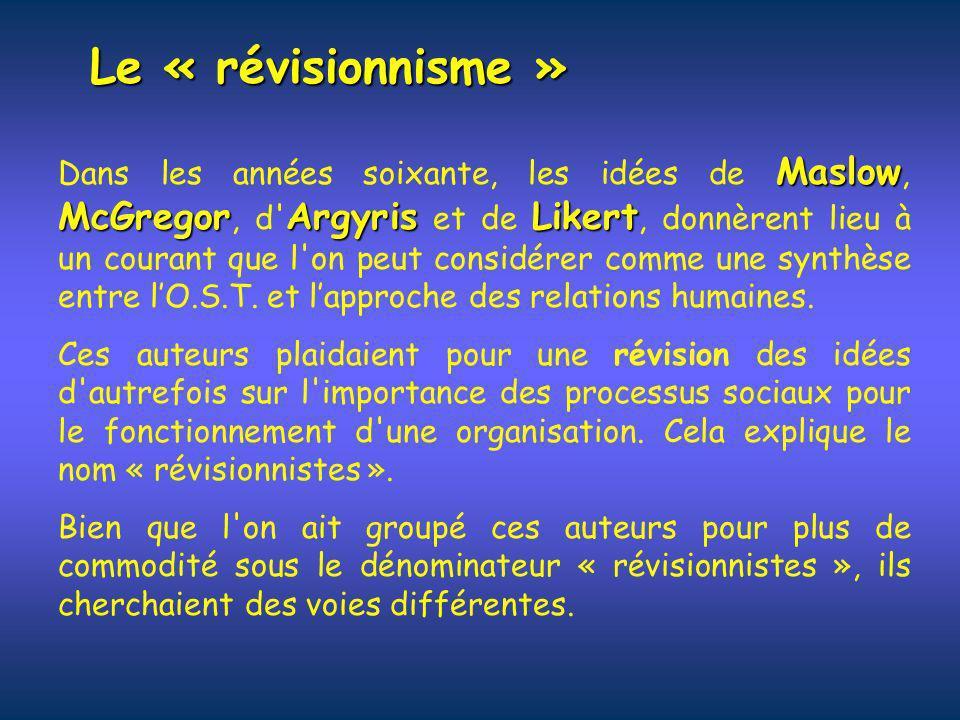 Le « révisionnisme » Maslow McGregorArgyrisLikert Dans les années soixante, les idées de Maslow, McGregor, d' Argyris et de Likert, donnèrent lieu à u