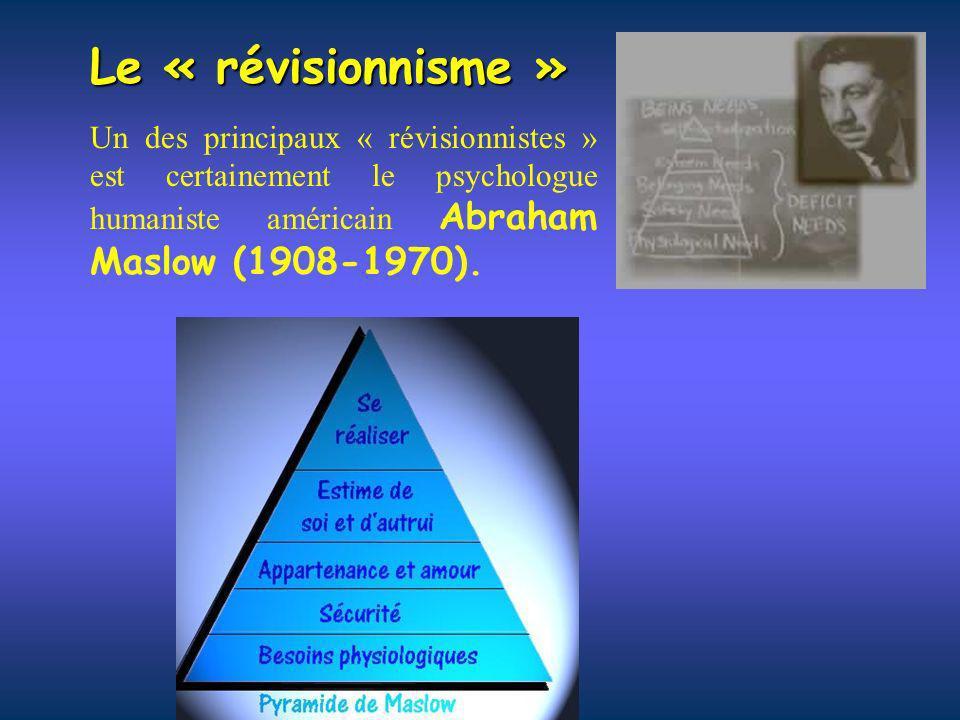 Un des principaux « révisionnistes » est certainement le psychologue humaniste américain Abraham Maslow (1908-1970). Le « révisionnisme »