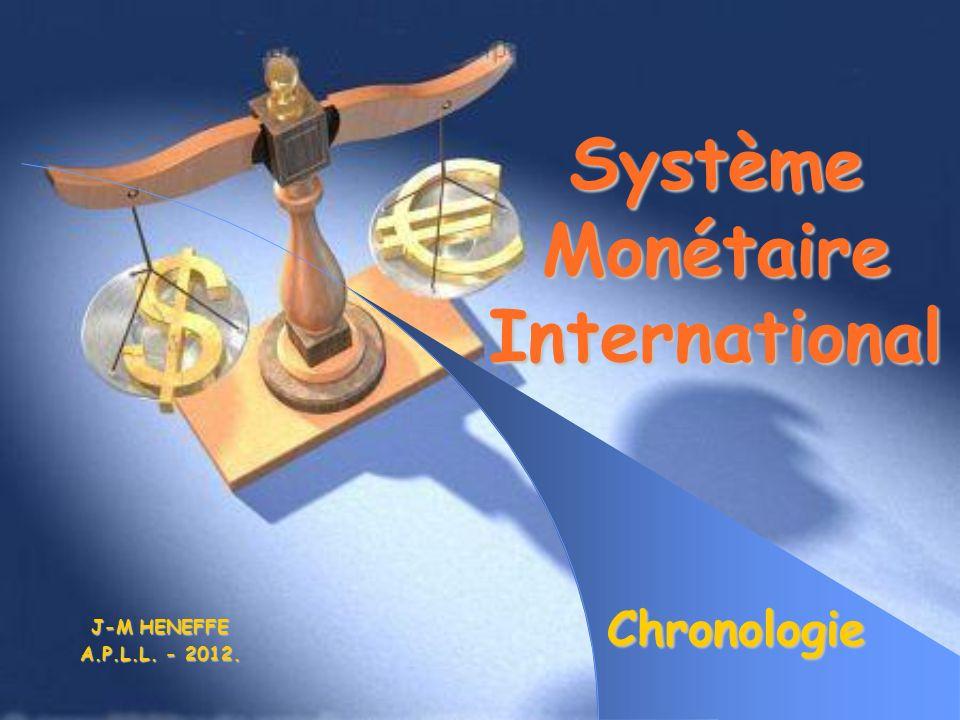 Système Monétaire International Chronologie J-M HENEFFE A.P.L.L. - 2012.