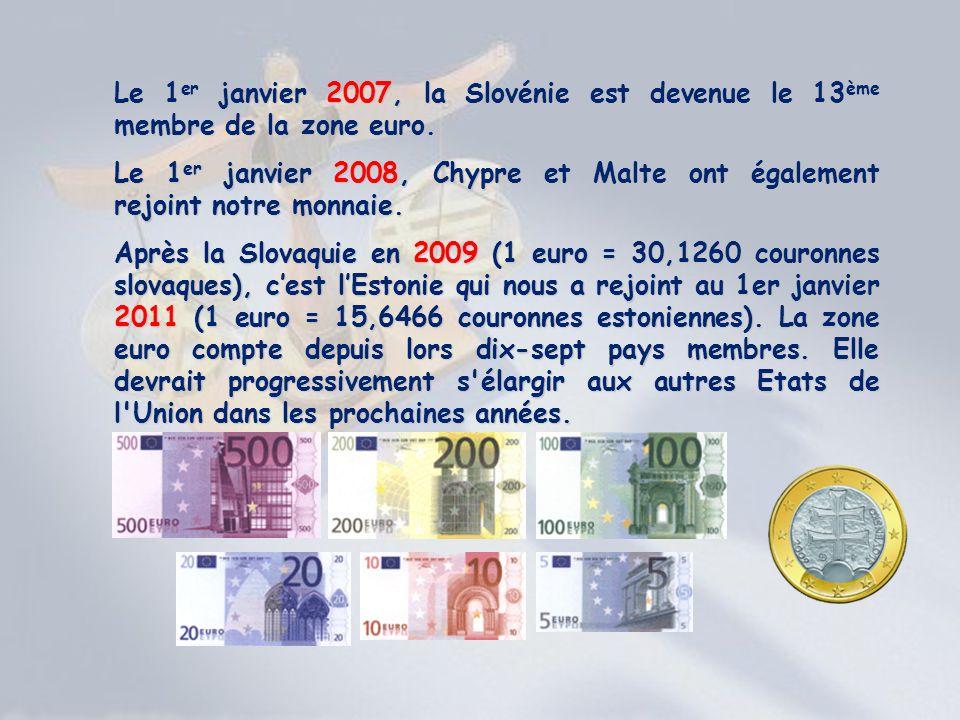 Le 1 er janvier 2007, la Slovénie est devenue le 13 ème membre de la zone euro. Le 1 er janvier 2008, Chypre et Malte ont également rejoint notre monn