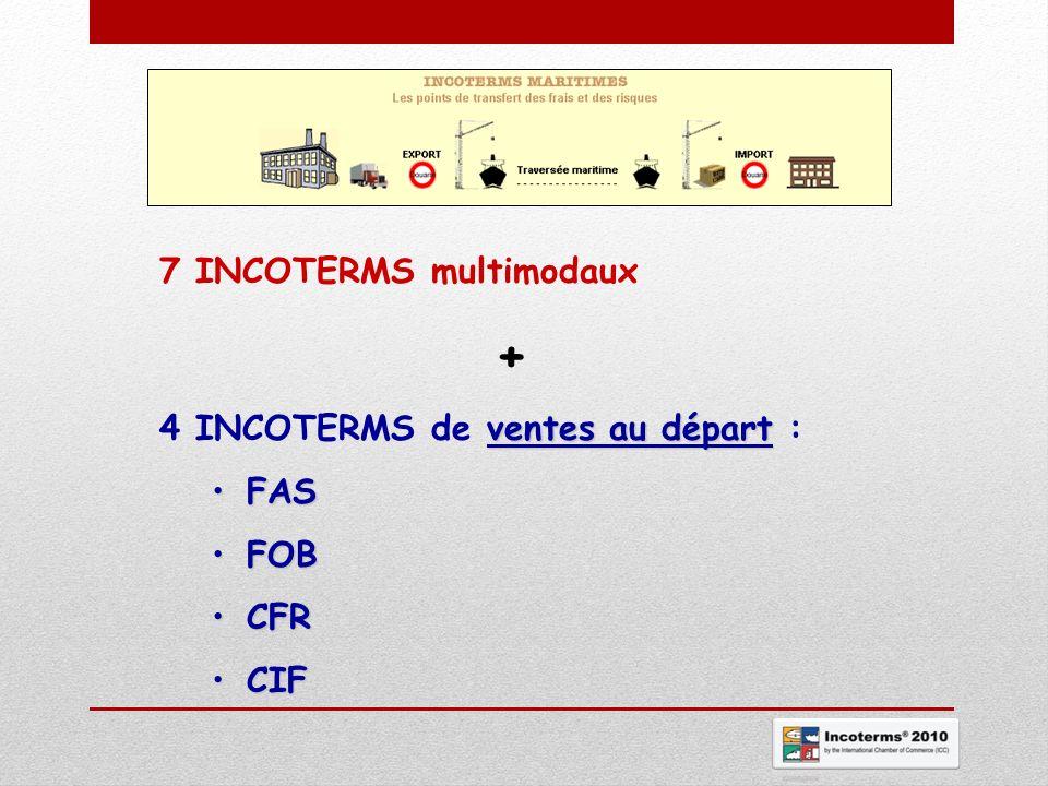 7 INCOTERMS multimodaux + ventes au départ 4 INCOTERMS de ventes au départ : FASFAS FOBFOB CFRCFR CIFCIF