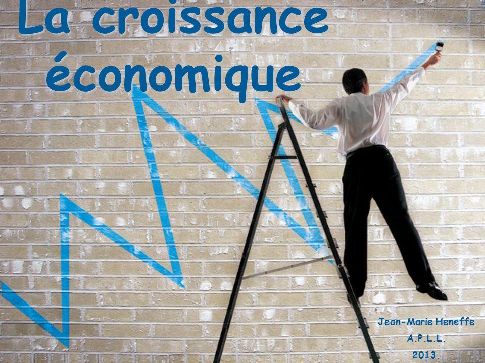 La croissance économique Jean-Marie Heneffe A.P.L.L.2013.