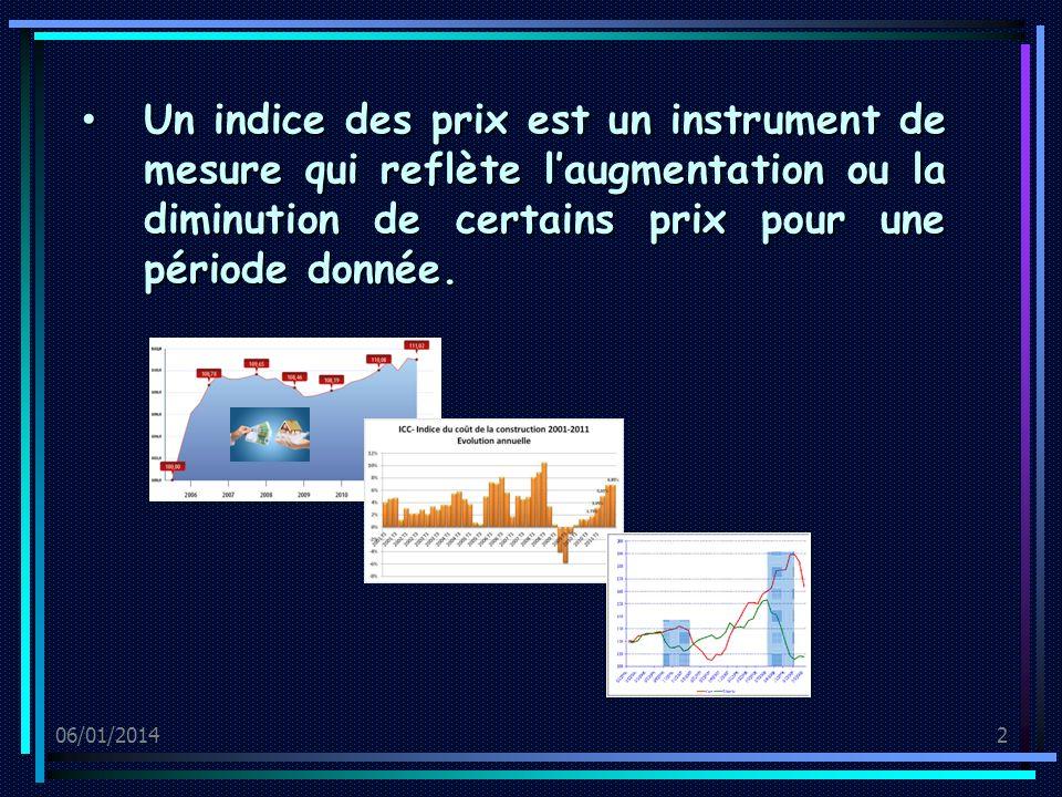 06/01/20142 Un indice des prix est un instrument de mesure qui reflète laugmentation ou la diminution de certains prix pour une période donnée.