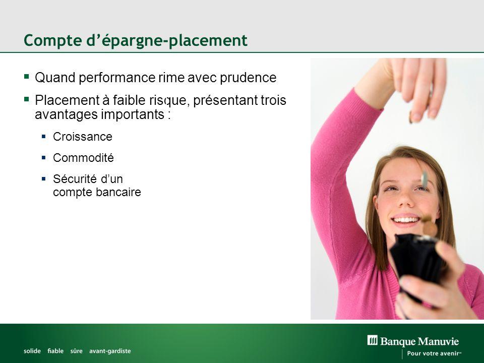 Compte dépargne-placement Quand performance rime avec prudence Placement à faible risque, présentant trois avantages importants : Croissance Commodité Sécurité dun compte bancaire