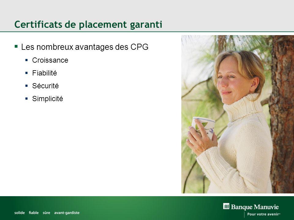 Certificats de placement garanti Les nombreux avantages des CPG Croissance Fiabilité Sécurité Simplicité