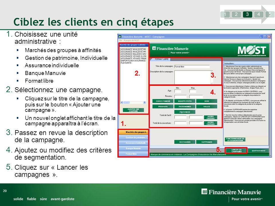 Ciblez les clients en cinq étapes 1. Choisissez une unité administrative : Marchés des groupes à affinités Gestion de patrimoine, Individuelle Assuran
