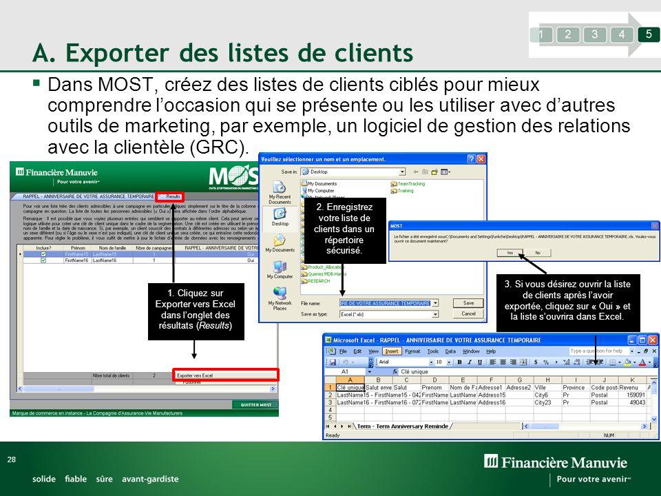 A. Exporter des listes de clients Dans MOST, créez des listes de clients ciblés pour mieux comprendre loccasion qui se présente ou les utiliser avec d