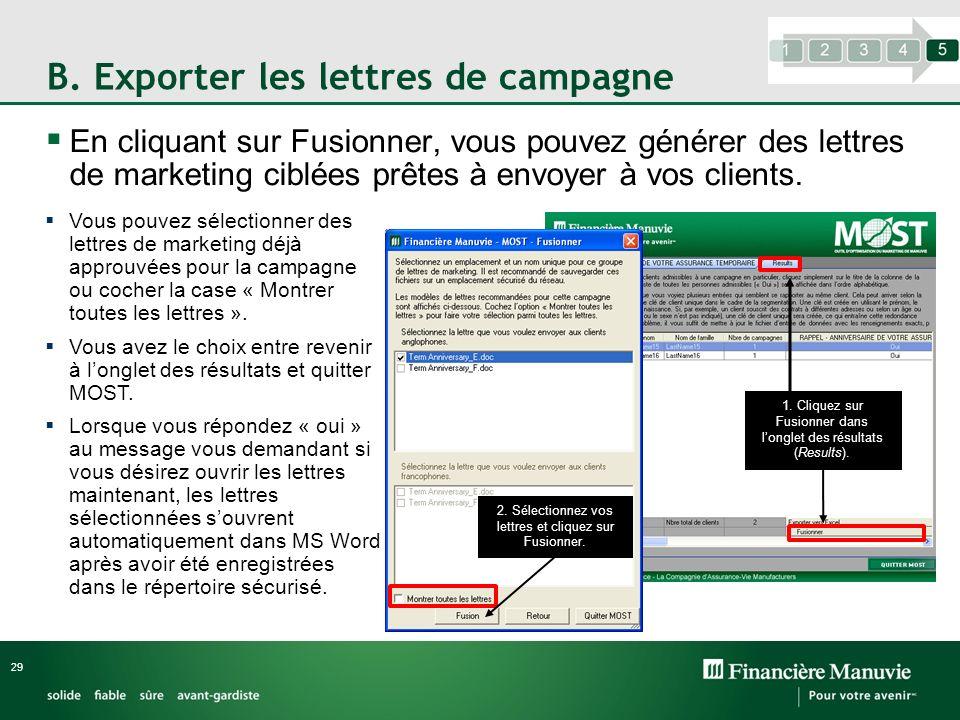 B. Exporter les lettres de campagne En cliquant sur Fusionner, vous pouvez générer des lettres de marketing ciblées prêtes à envoyer à vos clients. 29